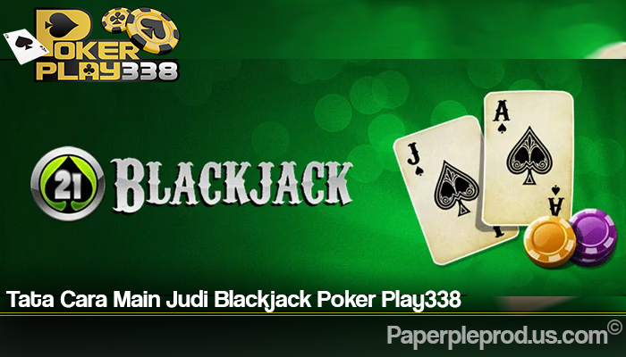 Tata Cara Main Judi Blackjack Poker Play338
