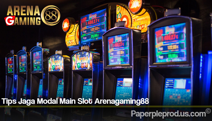 Tips Jaga Modal Main Slot Arenagaming88