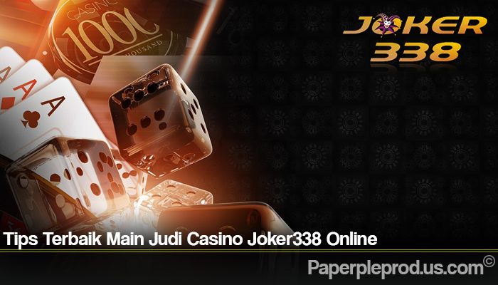Tips Terbaik Main Judi Casino Joker338 Online